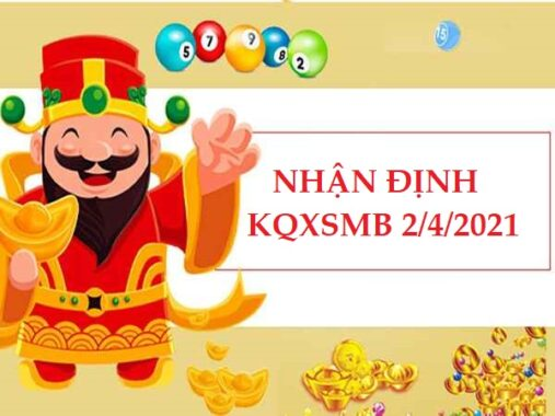 Nhận định VIP KQXSMB 2/4/2021 hôm nay thứ 6